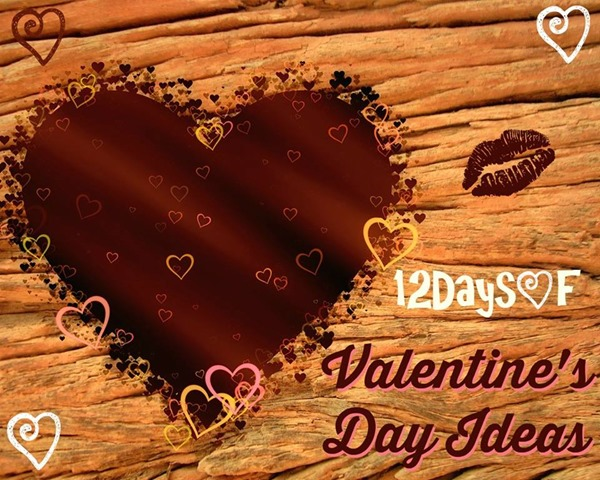 12 days of Valentines Day ideas