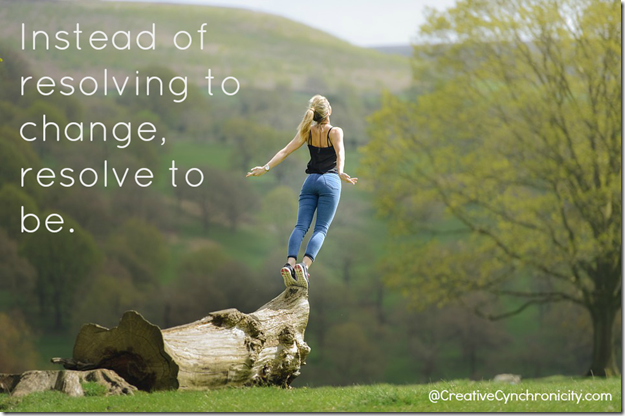 instead of resolving to change, resolve to be