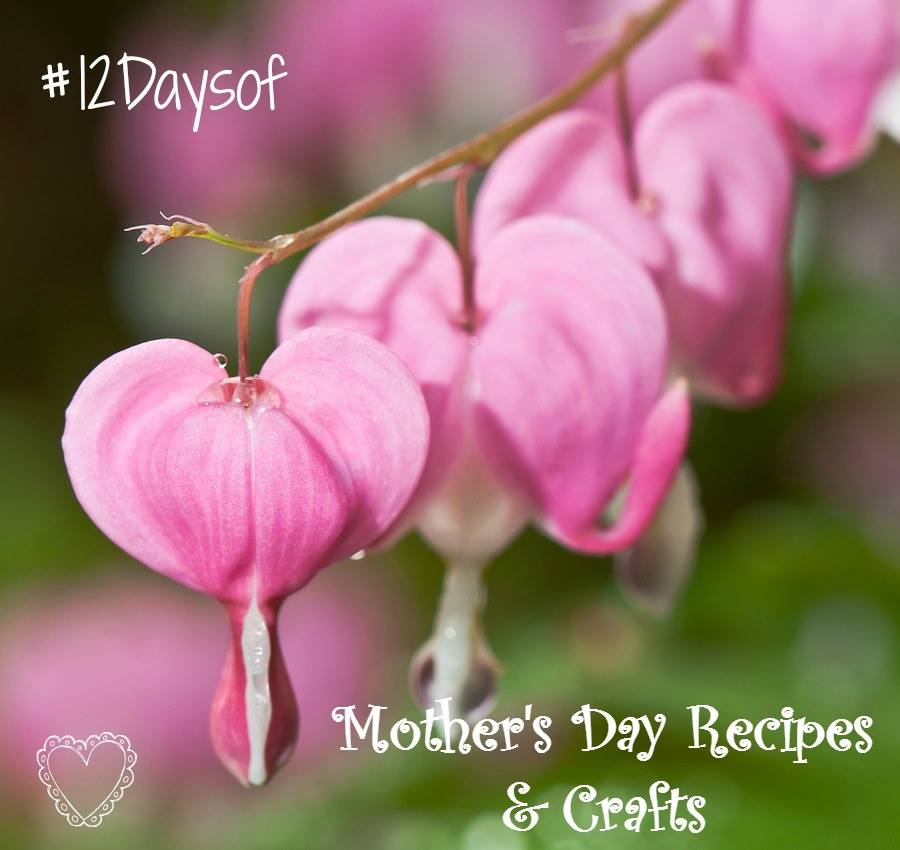 12 days of Mother's Day recipes and crafts