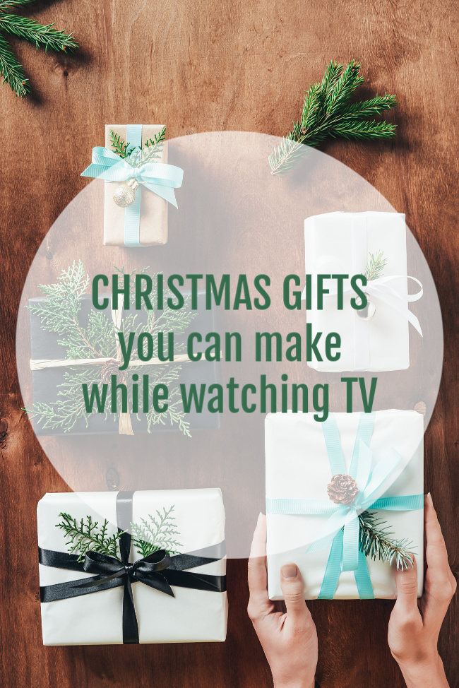 Christmas gifts you can make while watching TV