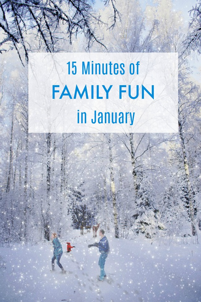 15 minutes of family fun in january