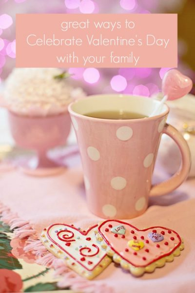 great ways to celebrate Valentine's Day with your family