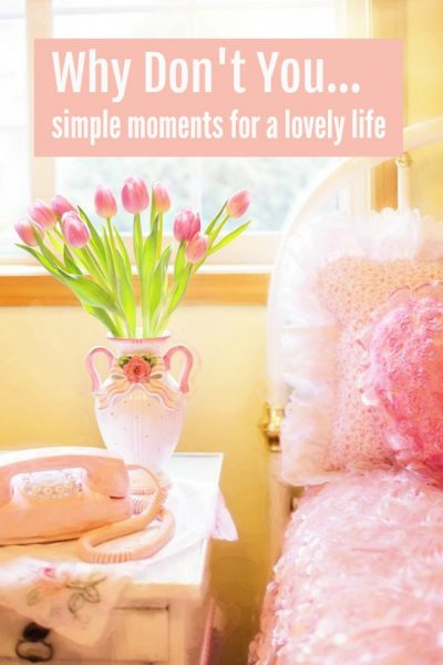 why don't you simple moments for a lovely life