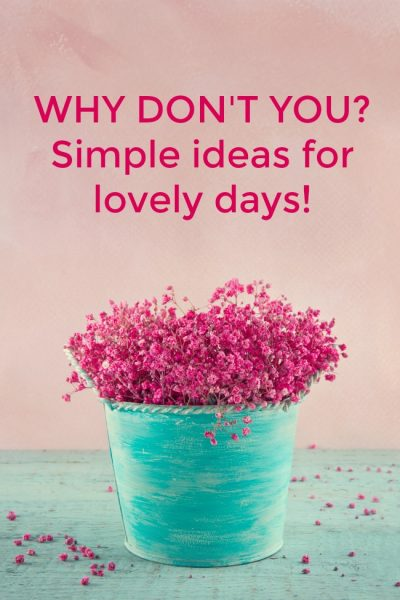 why don't you - simple ideas for lovely days